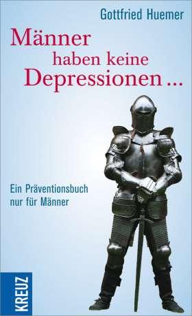 Männer haben keine Depressionen. Ein Präventionsbuch nur für Männer