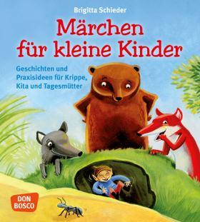 Märchen für kleine Kinder. Geschichten und Praxisideen für Krippe, Kita und Tagesmütter