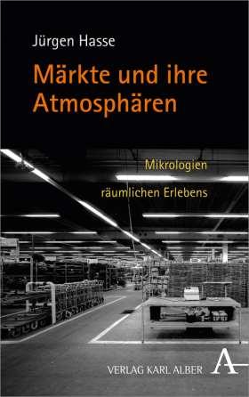 Märkte und ihre Atmosphären. Mikrologien räumlichen Erlebens