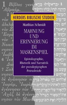 Mahnung und Erinnerung im Maskenspiel. Epistolographie, Rhetorik und Narrativik der pseudepigraphen Petrusbriefe