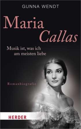 Maria Callas. Musik ist, was ich am meisten liebe. Romanbiografie