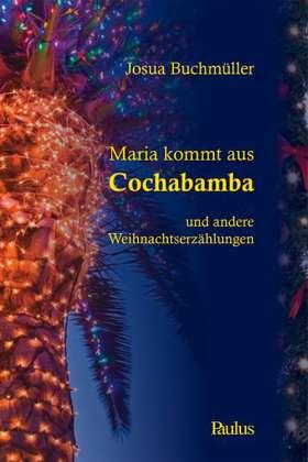 Maria kommt aus Cochabamba. und andere Weihnachtserzählungen