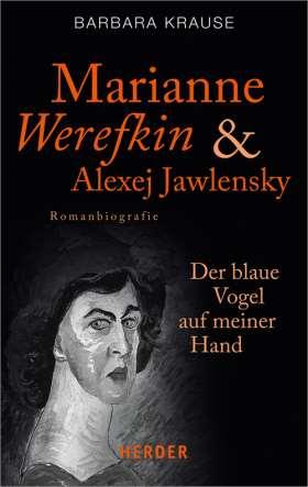 Marianne Werefkin und Alexej Jawlensky. Der blaue Vogel auf meiner Hand. Romanbiografie