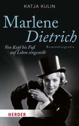 Marlene Dietrich. Von Kopf bis Fuß auf Leben eingestellt. Romanbiografie