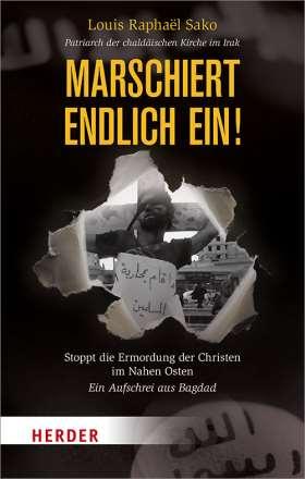Marschiert endlich ein! Stoppt die Ermordung der Christen im Nahen Osten - Ein Aufschrei aus Bagdad