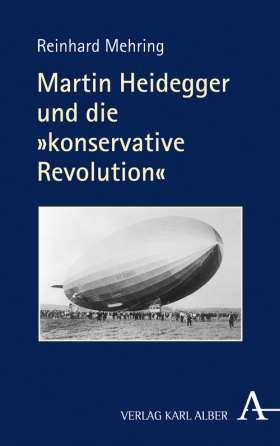 Martin Heidegger und die »konservative Revolution«
