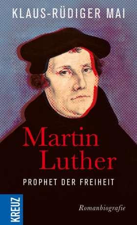 Martin Luther - Prophet der Freiheit. Romanbiografie