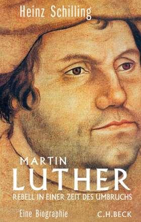 Martin Luther. Rebell in einer Zeit des Umbruchs