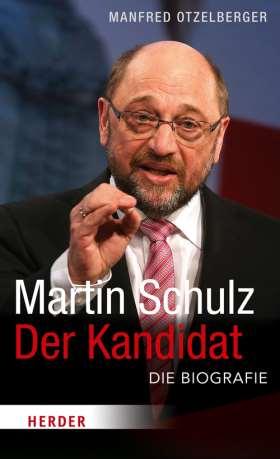 Martin Schulz - Der Kandidat. Die Biografie