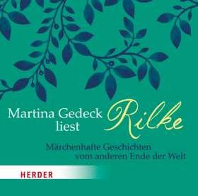 Martina Gedeck liest Rilke. Märchenhafte Geschichten vom anderen Ende der Welt