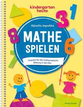 Mathe spielen. Impulse für die mathematische Bildung in der Kita