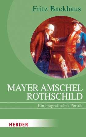 Mayer Amschel Rothschild. Ein biografische Porträt