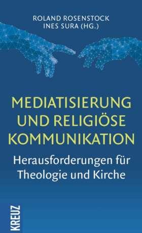 Mediatisierung und religiöse Kommunikation. Herausforderungen für Theologie und Kirche