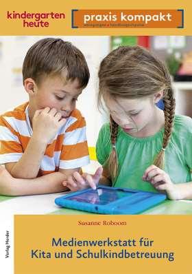 Medienwerkstatt für Kita und Schulkindkindbetreuung. kindergarten heute praxis kompakt