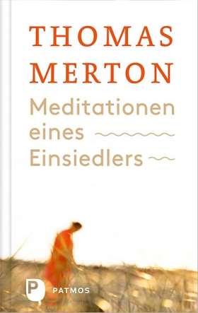 Meditationen eines Einsiedlers. Über den Sinn von Meditation und Einsamkeit