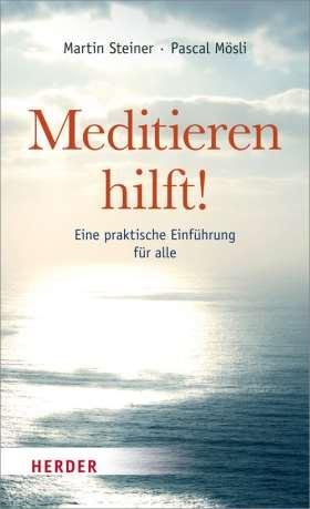 Meditieren hilft! Eine praktische Einführung für alle