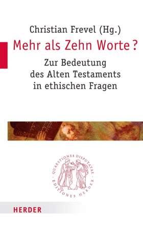 Mehr als Zehn Worte? Zur Bedeutung des Alten Testamentes in ethischen Fragen