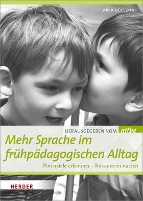 Mehr Sprache im frühpädagogischen Alltag. Potenziale erkennen, Ressourcen nutzen
