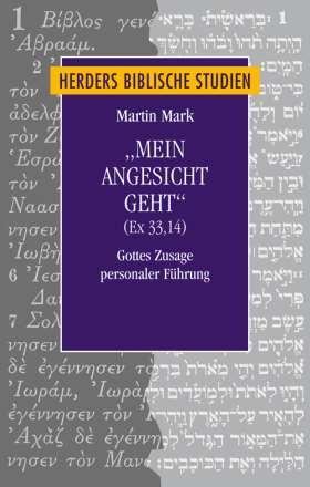 """""""Mein Angesicht geht"""" (Ex 33,14). Gottes Zusage personaler Führung"""