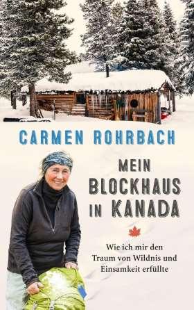 Mein Blockhaus in Kanada. Wie ich mir den Traum von Wildnis und Einsamkeit erfüllte