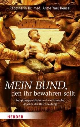 Mein Bund, den ihr bewahren sollt. Religionsgesetzliche und medizinische Aspekte der Beschneidung