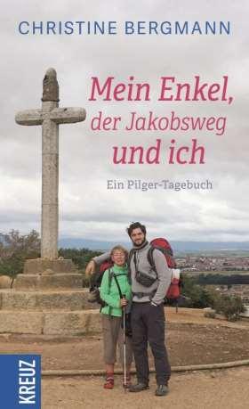 Mein Enkel, der Jakobsweg und ich. Ein Pilger-Tagebuch