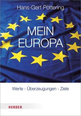 Mein Europa. Werte - Überzeugungen - Ziele