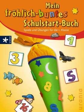 Mein fröhlich-buntes Schulstartbuch. Spiele und Übungen für die 1. Klasse