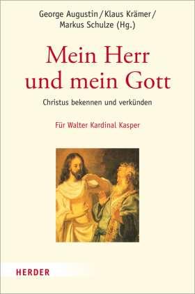 Mein Herr und mein Gott. Christus bekennen und verkünden. Festschrift für Walter Kardinal Kasper zum 80. Geburtstag