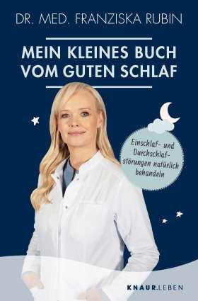 Mein kleines Buch vom guten Schlaf. Einschlaf- und Durchschlafstörungen natürlich behandeln