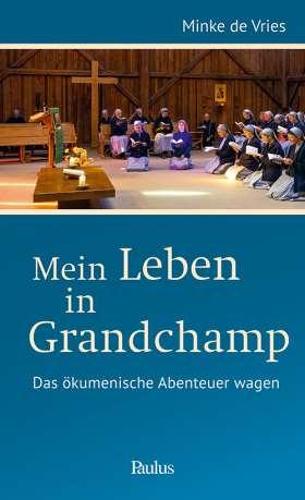 Mein Leben in Grandchamp. Das ökumenische Abenteuer wagen