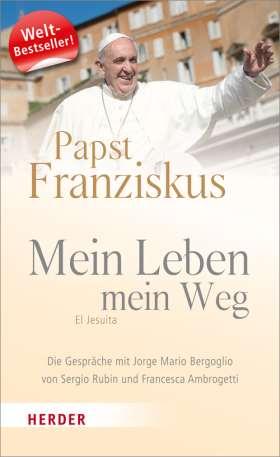 Mein Leben, mein Weg. El Jesuita. Die Gespräche mit Jorge Mario Bergoglio von Sergio Rubin und Francesca Ambrogetti
