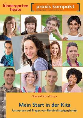 Mein Start in der Kita. Antworten auf Fragen von Berufseinsteiger(inne)n. kindergarten heute praxis kompakt