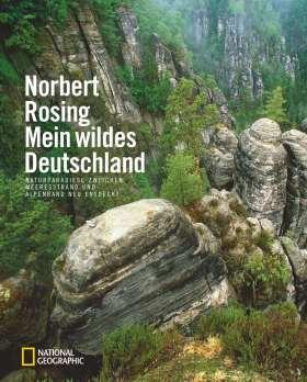 Mein wildes Deutschland. Naturparadiese zwischen Meeresstrand und Alpenrand neu entdeckt