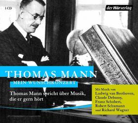 Mein Wunschkonzert. Thomas Mann spricht über Musik, die er gern hört