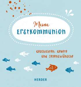 Meine Erstkommunion  . Geschichten, Gebete und Segenswünsche