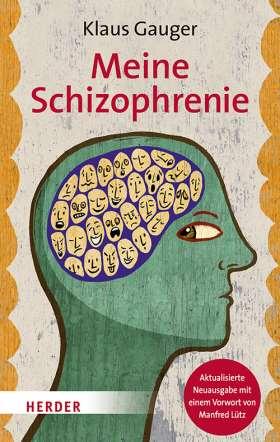 Meine Schizophrenie. Aktualisierte Neuausgabe mit einem Vorwort von Manfred Lütz