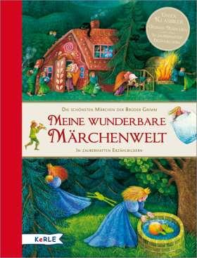 Meine wunderbare Märchenwelt. Die schönsten Märchen der Brüder Grimm. In zauberhaften Erzählbildern