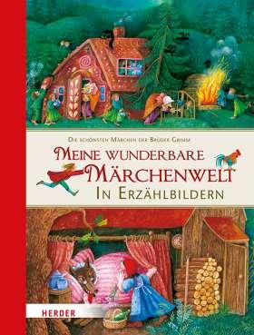 Meine wunderbare Märchenwelt in Erzählbildern . Die schönsten Märchen der Brüder Grimm