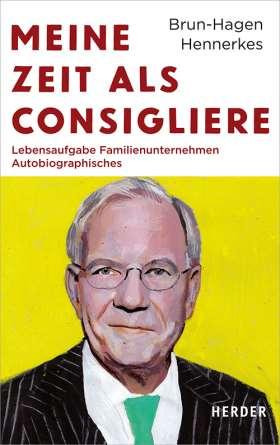 Meine Zeit als Consigliere . Lebensaufgabe Familienunternehmen - Autobiographisches
