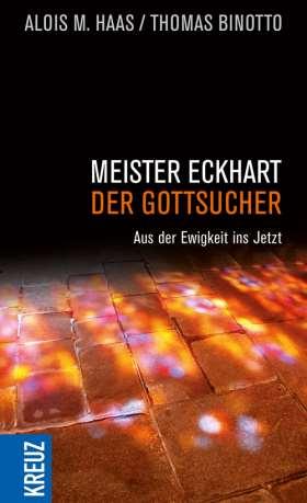 Meister Eckhart - der Gottsucher. Aus der Ewigkeit ins Jetzt