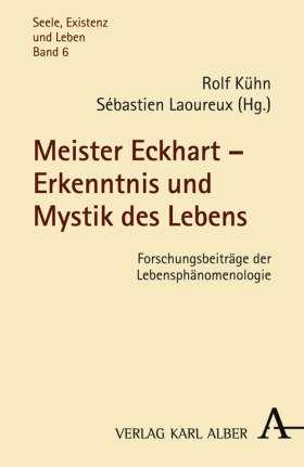 Meister Eckhart - Erkenntnis und Mystik des Lebens. Forschungsbeiträge der Lebensphänomenologie