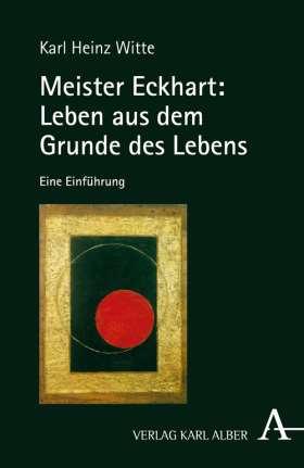 Meister Eckhart: Leben aus dem Grunde des Lebens. Eine Einführung