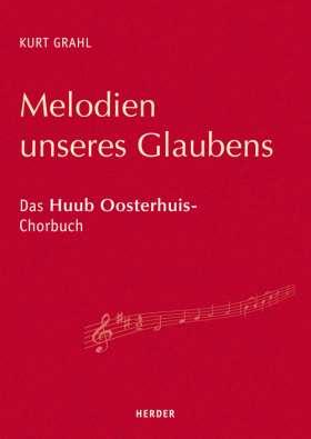Melodien unseres Glaubens. Das Huub Oosterhuis-Chorbuch