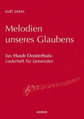Melodien unseres Glaubens. Das Huub Oosterhuis-Liederheft für Gemeinden