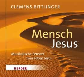 Mensch Jesus. Musikalische Fenster zum Leben Jesu