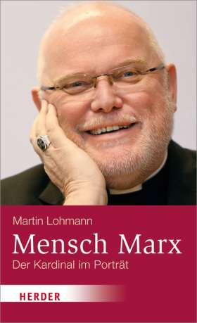Mensch Marx. Der Münchner Kardinal im Porträt