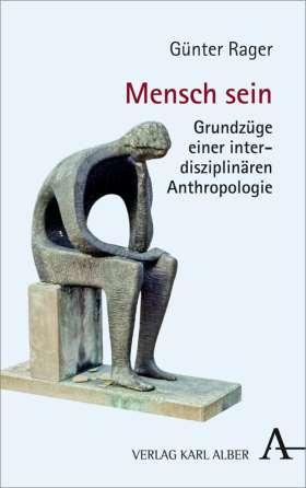 Mensch sein. Grundzüge einer interdisziplinären Anthropologie