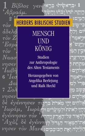Mensch und König. Studien zur Anthropologie des Alten Testaments. Rüdiger Lux zum 60. Geburtstag