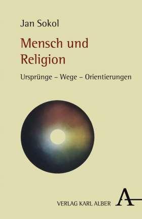Mensch und Religion. Ursprünge - Wege - Orientierungen
